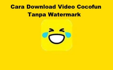 Cara Download Video Cocofun Tanpa Watermark